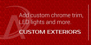 Add custom chrome trim, LED lights and more. Custom Exteriors